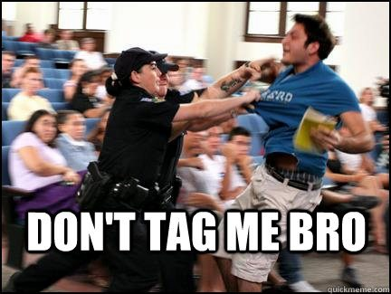 Dont Tag me Bro