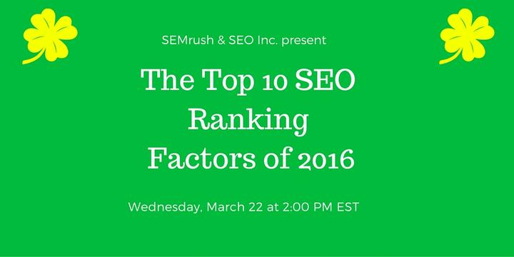Join SEO Inc. and SEMrush to learn the top 10 ranking factors in 2016.